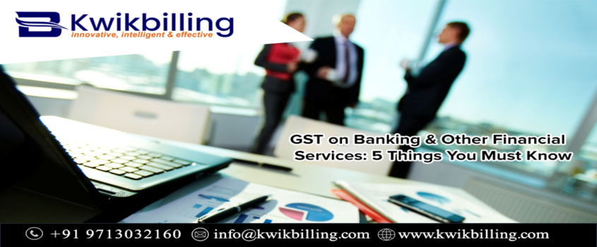 GST on Banking & Other Financial Services: 5 Things You Must Know